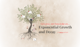 Let's grow our knowledge on... Exponential Growth and Deacy
