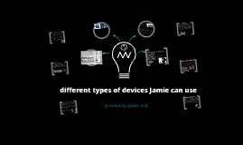 diffrent types of devices jamie can use