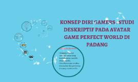 KONSEP DIRI GAMERS : STUDI DESKRIPTIF PADA AVATAR GAME PERFE