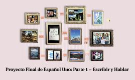 Proyecto Final de Español Uno: Parte 1 ~ Escribir y Hablar