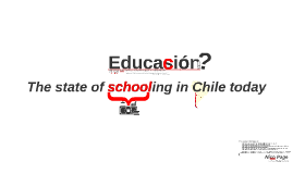 Educasion: The State of Schooling in Chile Today