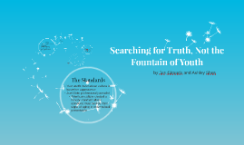 Searching for Truth, Not the Fountain of Youth
