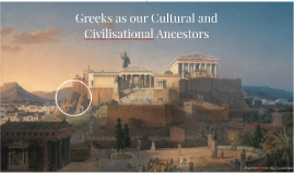 Greeks as our Cultural and Civilisational Ancestors