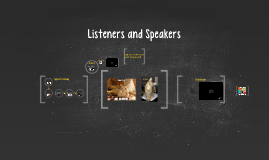 Listeners and Speakers