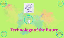 Copy of Technology of the future