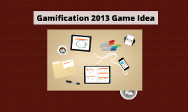 Gamification 2013 Game Idea