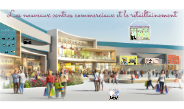 Les nouveaux centres commerciaux et le retailtainement