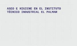 ASEO E HIGIENE EN EL INSTITUTO TECNICO INDUSTRIAL EL PALMAR