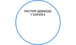 FACTOR SERVICIO Y ESPERA