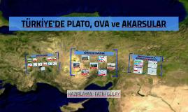 TÜRKİYE'DE PLATO, OVA ve AKARSULAR