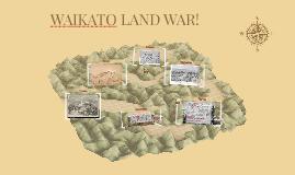 WAIKATO LAND WAR!