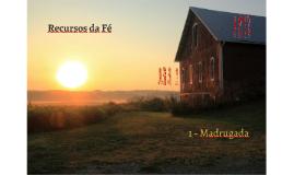 RECURSOS DA FÉ - 1 - MADRUGADA