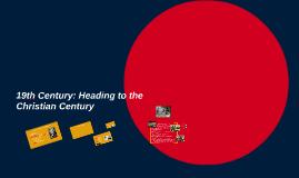 19th Century: Heading the Christian Century