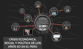 Copy of CRISIS ECONÓMICA, SOCIAL Y POLÍTICA DE LOS AÑOS 80 EN EL PERÚ