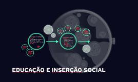 EDUCAÇÃO  E  INSERÇÃO  SOCIAL:  PANORAMA HISTÓRICO  E  INCEN