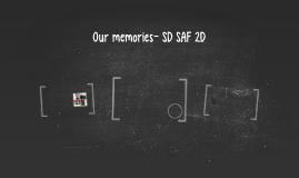 Our memories- SD SAF 2D