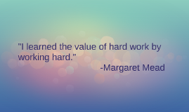 I Learned The Value Of Hard Work By Working Hard By Matthew