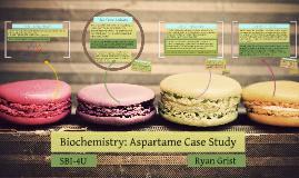 Copy of Biochemistry: Aspartame Case Study