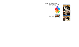 Copy of How To Maximize Networking 411