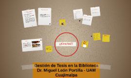 Gestión de Tesis en la Biblioteca Dr. Miguel León Portilla -