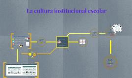 Copy of La cultura institucional escolar