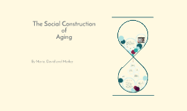 The Social Construction of Aging