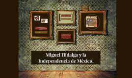 Miguel Hidalgo y la Independencia de México.