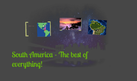 South America - The best of everything!