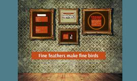 Fine feathers make fine birds