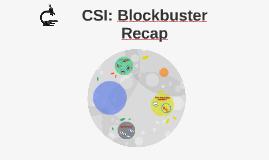 CSI: Blockbuster Recap