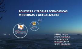 Copy of Copy of politicas y teorias economicas modernas ya actualizadas