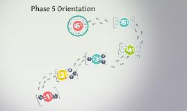 Phase 5 Orientation