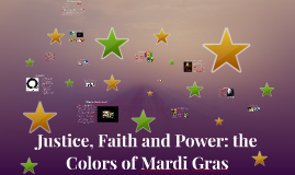 Justice, Faith and Power: the Colors of Mardi Gras