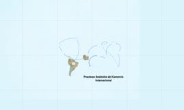 Copy of Practicas Desleales del Comercio Internacional