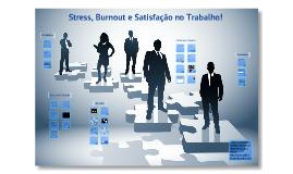Copy of Stress, Burnout e Satisfação no Trabalho