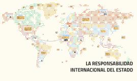 LA RESPONSABILIDAD INTERNACIONAL DEL ESTADO