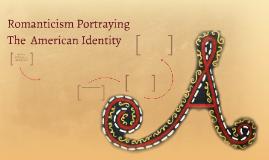 Romanticism Portraying American Identity