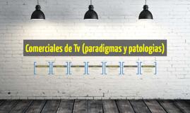 Comerciales de Tv (paradigmas y patologias)