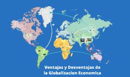 Copy of Ventajas y Desventajas de la Globalizacion Economica