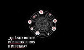 Copy of ¿QUÉ SON BIENES PÚBLICOS PUROS E IMPUROS?