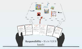 Responsibility - It's in YOUR hands!
