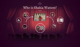 Who is Shakia Watson?