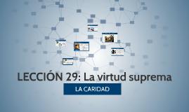Copy of LECCIÓN 29:La virtud suprema