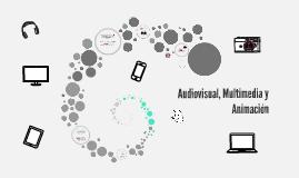 Audiovisual, Multimedia y Animación
