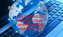 VELOCIDAD DE OBSTURACION Y APERTURA DE DIAFRAGMA
