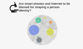 Are smart phones and Internet be blamed for shaping a person