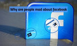 Why are people mad about facebook