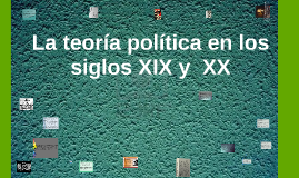 Copy of La teoría política en los siglos xix y  xx