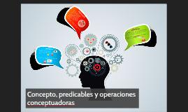 Concepto, predicables y operaciones conceptuadoras.