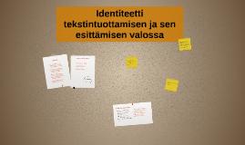 Identiteetti tekstintuottamisen ja sen esittämisen valossa